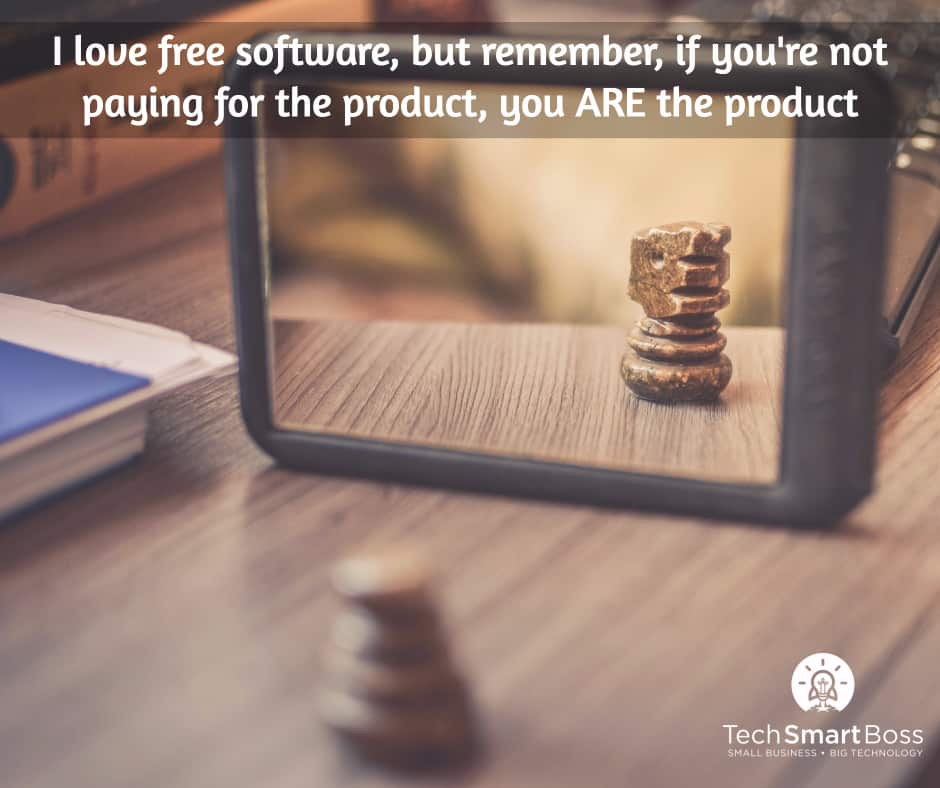 If the product is free, then you are the product